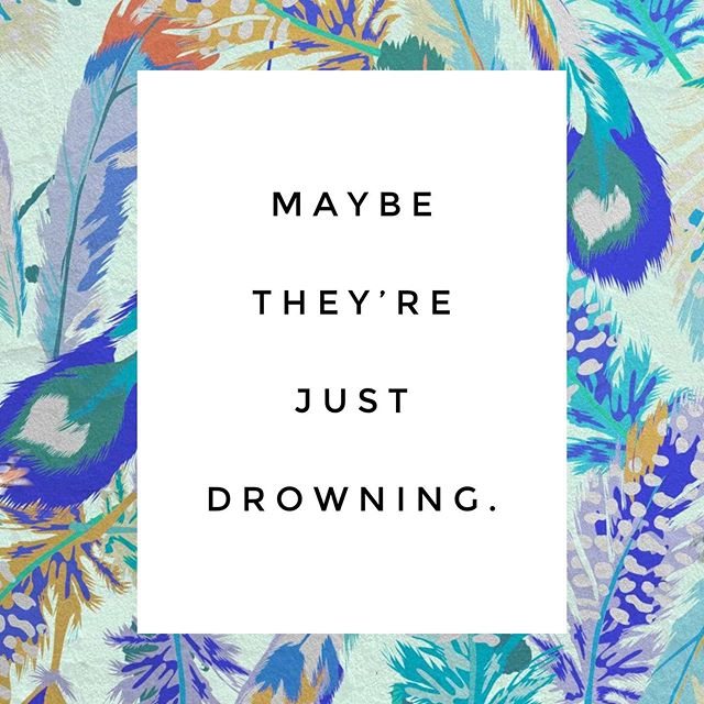 MAYBE THEY'RE JUST DROWNING